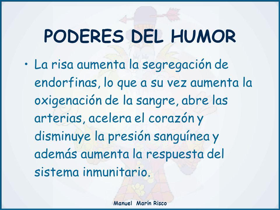 Manuel Marín Risco La risa aumenta la segregación de endorfinas, lo que a su vez aumenta la oxigenación de la sangre, abre las arterias, acelera el co