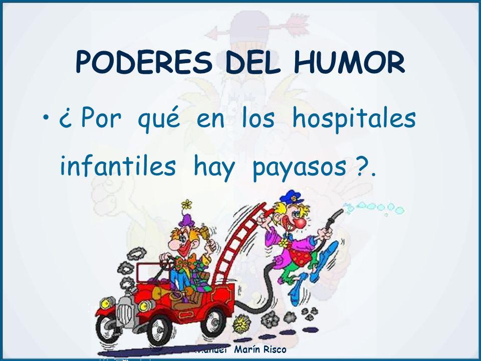 Manuel Marín Risco ¿ Por qué en los hospitales infantiles hay payasos ?. PODERES DEL HUMOR