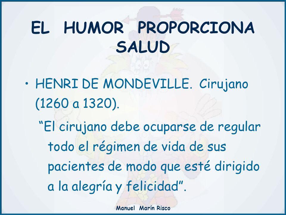 Manuel Marín Risco EL HUMOR PROPORCIONA SALUD HENRI DE MONDEVILLE. Cirujano (1260 a 1320). El cirujano debe ocuparse de regular todo el régimen de vid