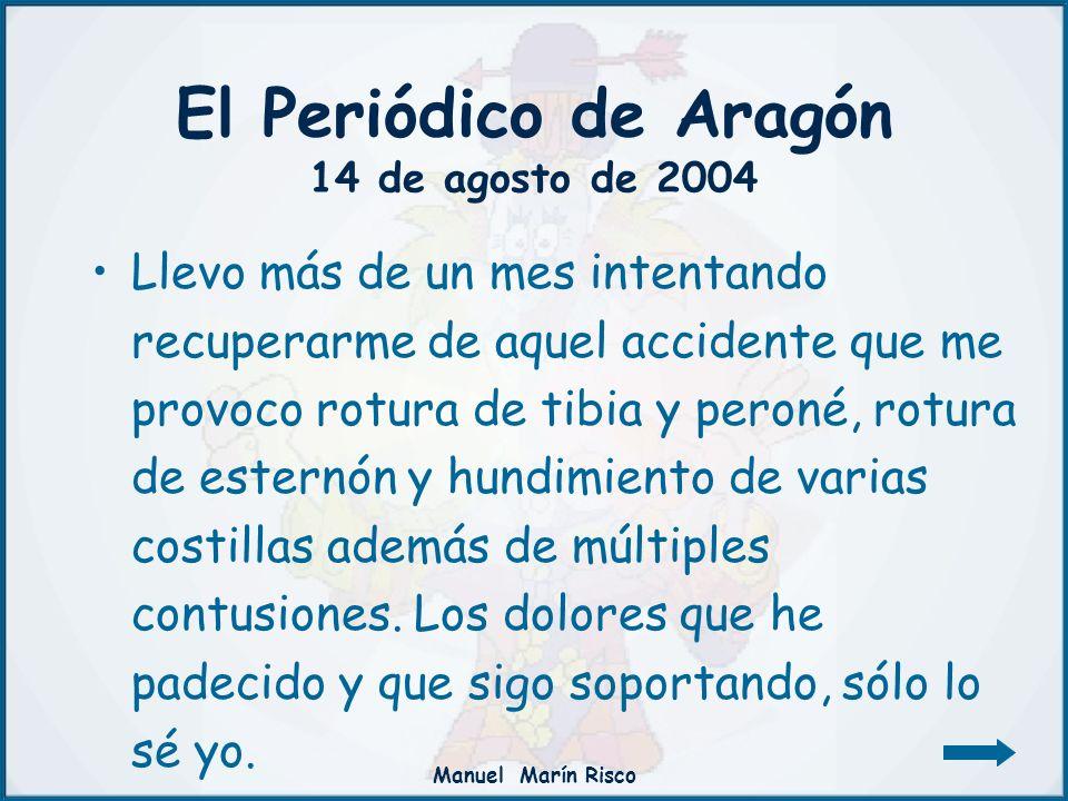 Manuel Marín Risco El Periódico de Aragón 14 de agosto de 2004 Llevo más de un mes intentando recuperarme de aquel accidente que me provoco rotura de