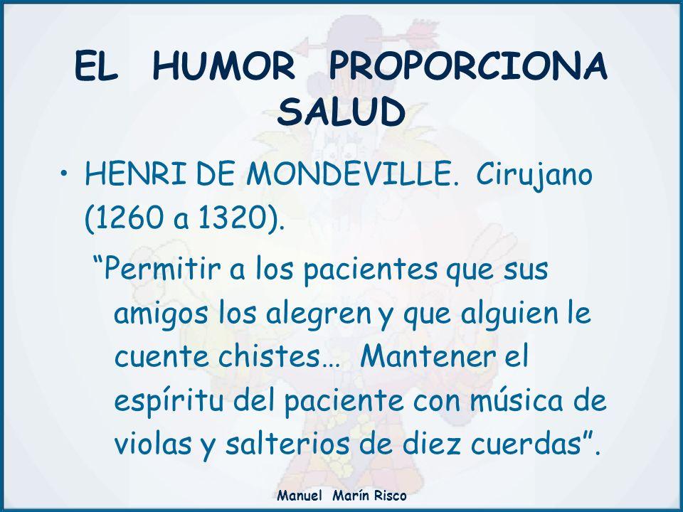 Manuel Marín Risco EL HUMOR PROPORCIONA SALUD HENRI DE MONDEVILLE. Cirujano (1260 a 1320). Permitir a los pacientes que sus amigos los alegren y que a