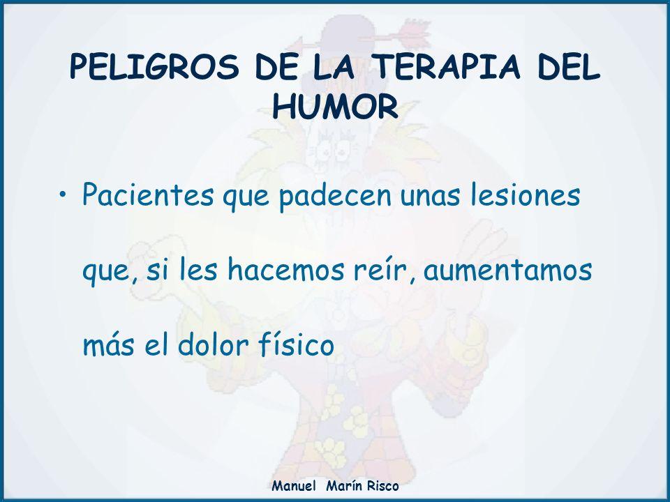 Manuel Marín Risco Pacientes que padecen unas lesiones que, si les hacemos reír, aumentamos más el dolor físico PELIGROS DE LA TERAPIA DEL HUMOR