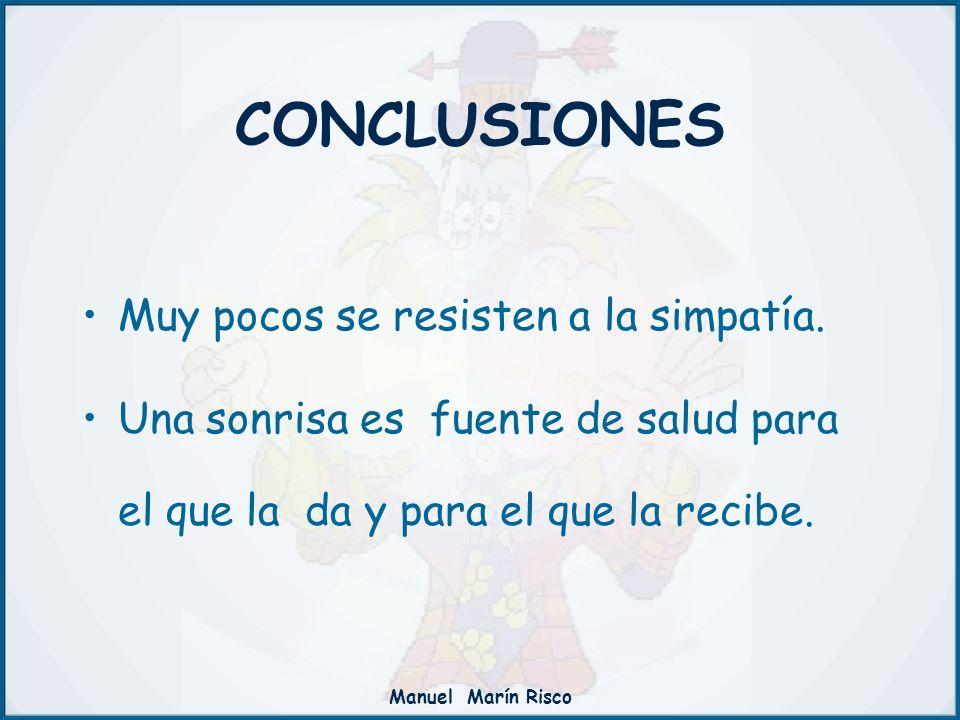 Manuel Marín Risco CONCLUSIONES Muy pocos se resisten a la simpatía. Una sonrisa es fuente de salud para el que la da y para el que la recibe.