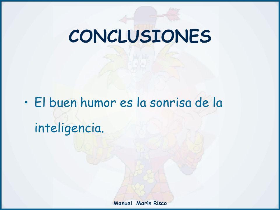 Manuel Marín Risco El buen humor es la sonrisa de la inteligencia. CONCLUSIONES