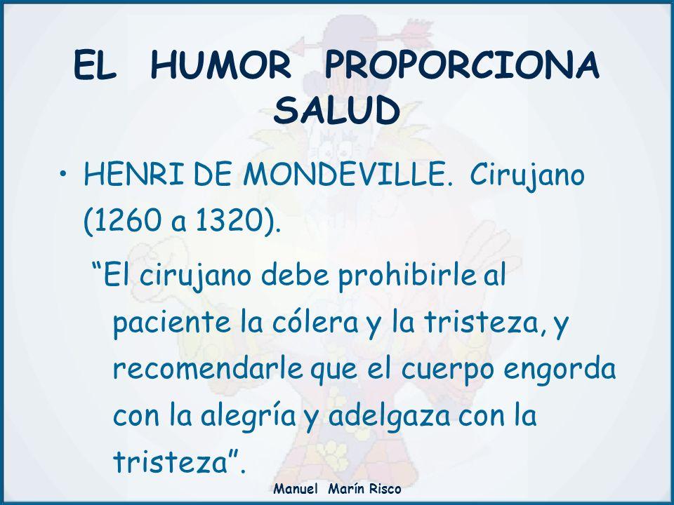 Manuel Marín Risco EL HUMOR PROPORCIONA SALUD HENRI DE MONDEVILLE. Cirujano (1260 a 1320). El cirujano debe prohibirle al paciente la cólera y la tris