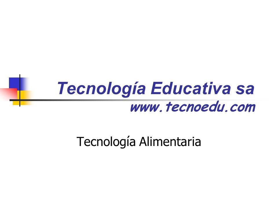 Tecnología Educativa sa www.tecnoedu.com Tecnología Alimentaria