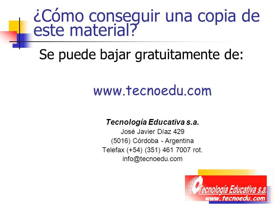 ¿Cómo conseguir una copia de este material? Se puede bajar gratuitamente de: www.tecnoedu.com Tecnología Educativa s.a. José Javier Díaz 429 (5016) Có