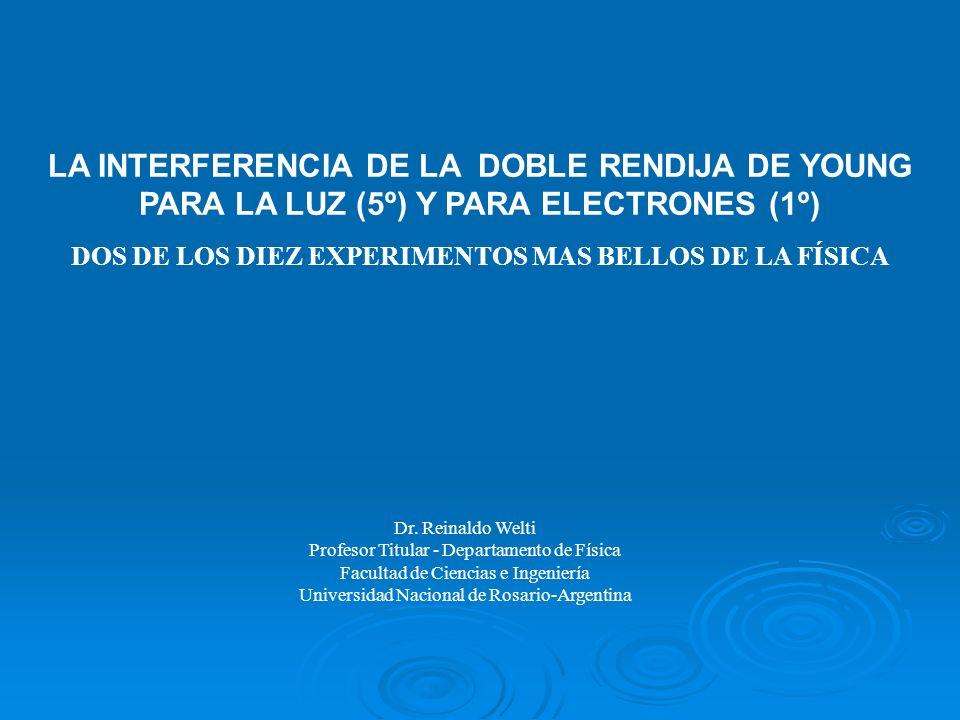 LA INTERFERENCIA DE LA DOBLE RENDIJA DE YOUNG PARA LA LUZ (5º) Y PARA ELECTRONES (1º) DOS DE LOS DIEZ EXPERIMENTOS MAS BELLOS DE LA FÍSICA Dr. Reinald