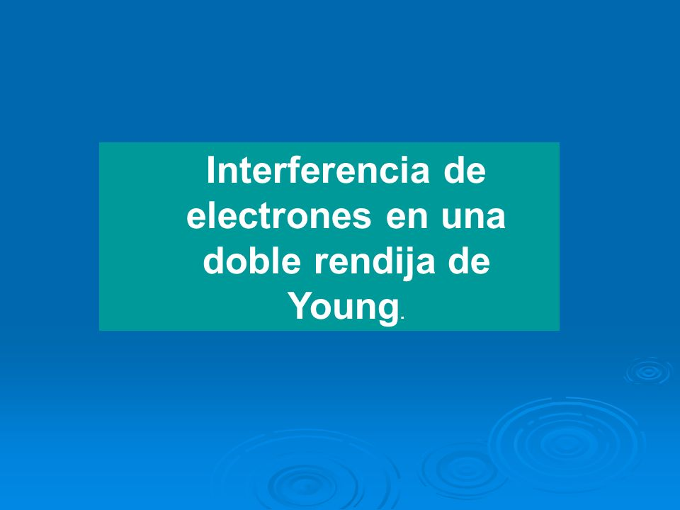 Interferencia de electrones en una doble rendija de Young.