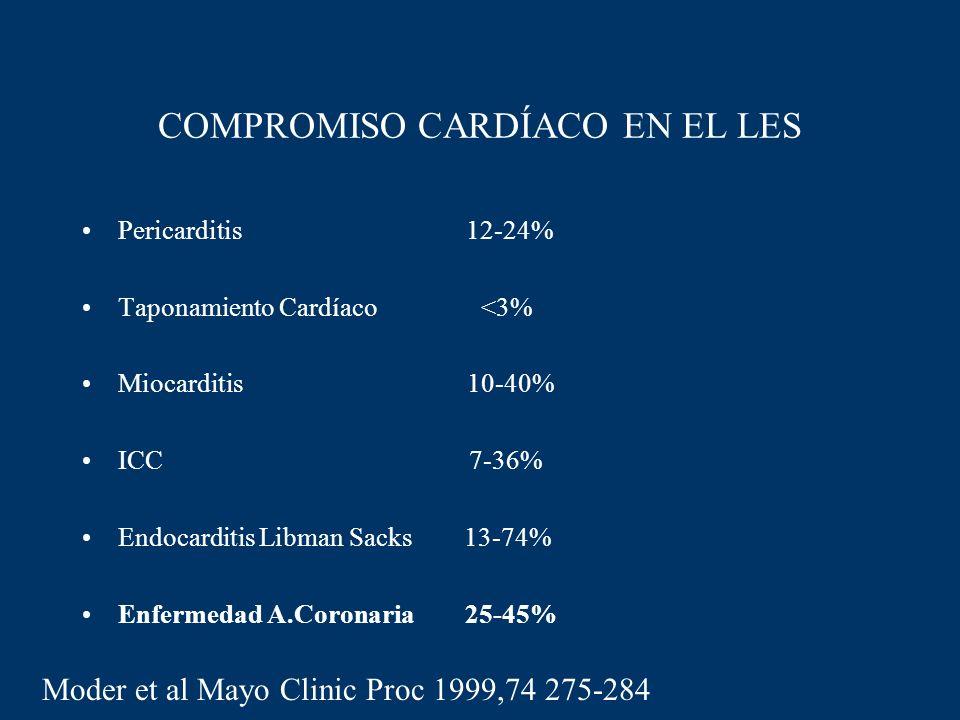 COMPROMISO CARDÍACO EN EL LES Pericarditis 12-24% Taponamiento Cardíaco <3% Miocarditis 10-40% ICC 7-36% Endocarditis Libman Sacks 13-74% Enfermedad A