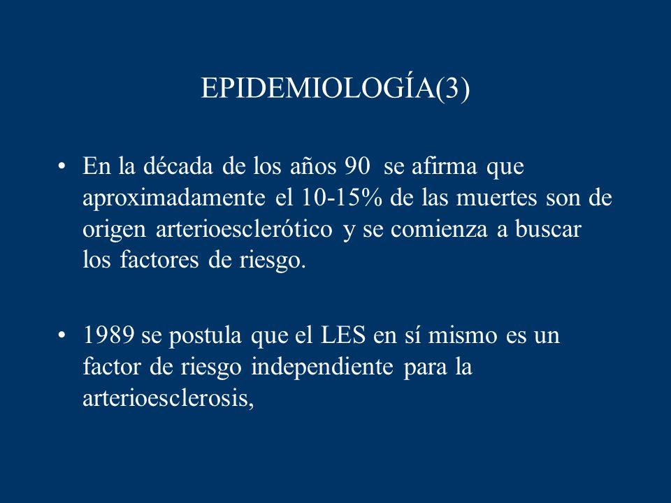 EPIDEMIOLOGÍA(3) En la década de los años 90 se afirma que aproximadamente el 10-15% de las muertes son de origen arterioesclerótico y se comienza a b