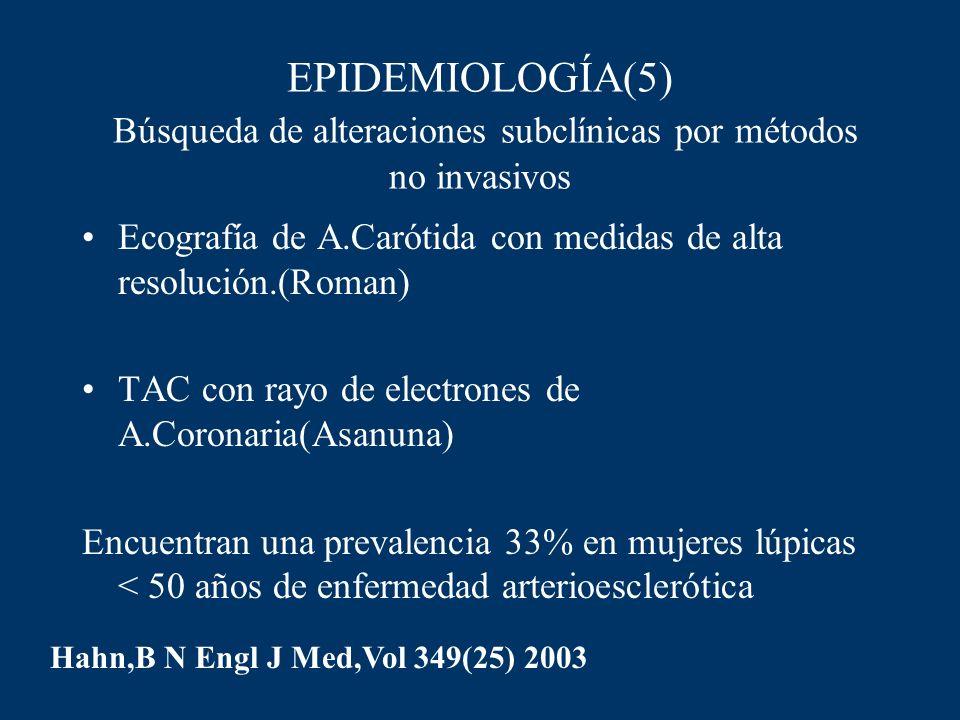EPIDEMIOLOGÍA(5) Búsqueda de alteraciones subclínicas por métodos no invasivos Ecografía de A.Carótida con medidas de alta resolución.(Roman) TAC con