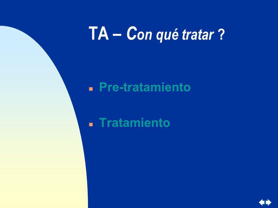 TA – C on qué tratar ? n Pre-tratamiento n Tratamiento