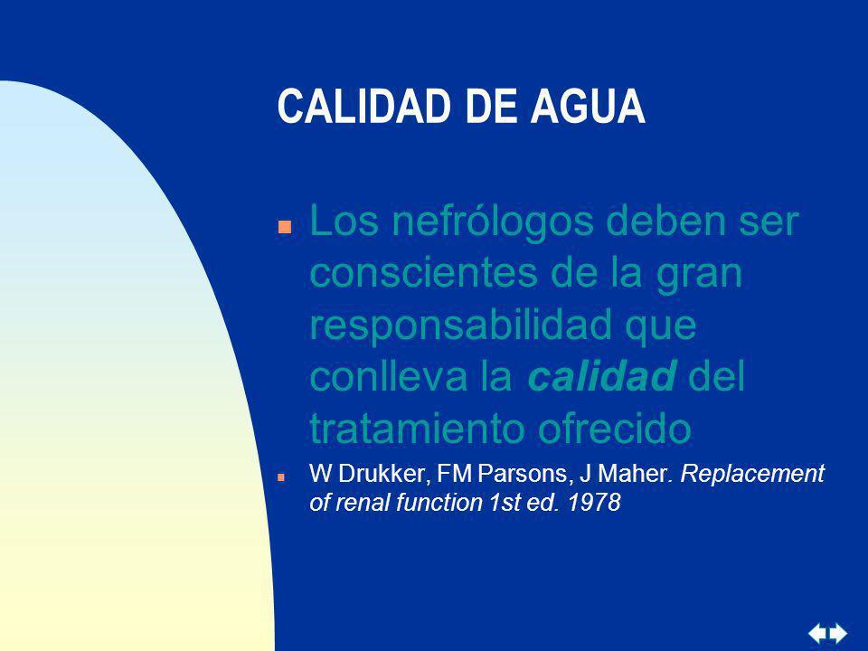 CALIDAD DE AGUA n Los nefrólogos deben ser conscientes de la gran responsabilidad que conlleva la calidad del tratamiento ofrecido n W Drukker, FM Par