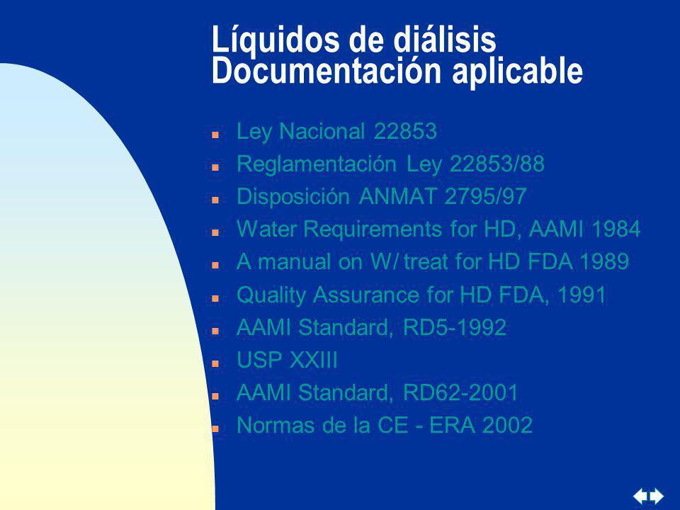Líquidos de diálisis Documentación aplicable n Ley Nacional 22853 n Reglamentación Ley 22853/88 n Disposición ANMAT 2795/97 n Water Requirements for H