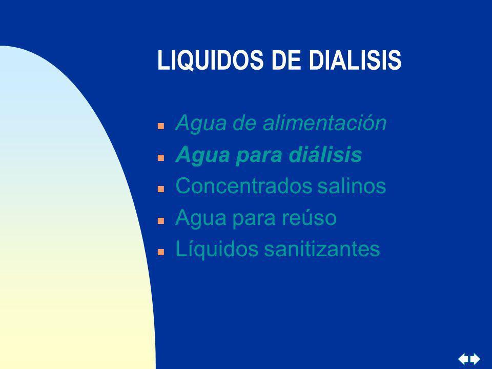 LIQUIDOS DE DIALISIS n Agua de alimentación n Agua para diálisis n Concentrados salinos n Agua para reúso n Líquidos sanitizantes