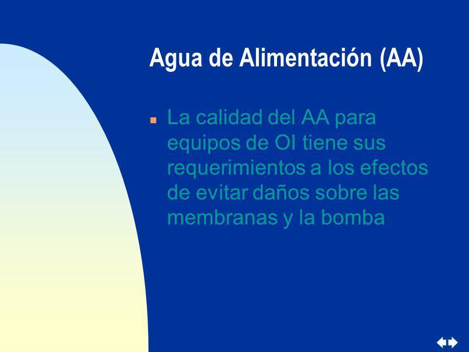 Agua de Alimentación (AA) n La calidad del AA para equipos de OI tiene sus requerimientos a los efectos de evitar daños sobre las membranas y la bomba