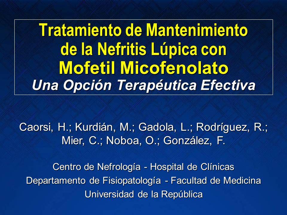 Objetivo En el tratamiento de mantenimiento de la NL con MMF evaluar:En el tratamiento de mantenimiento de la NL con MMF evaluar: –La respuesta terapéutica –La dosis de corticoides asociada necesaria para mantener la remisión –La aparición de efectos adversos del MMF