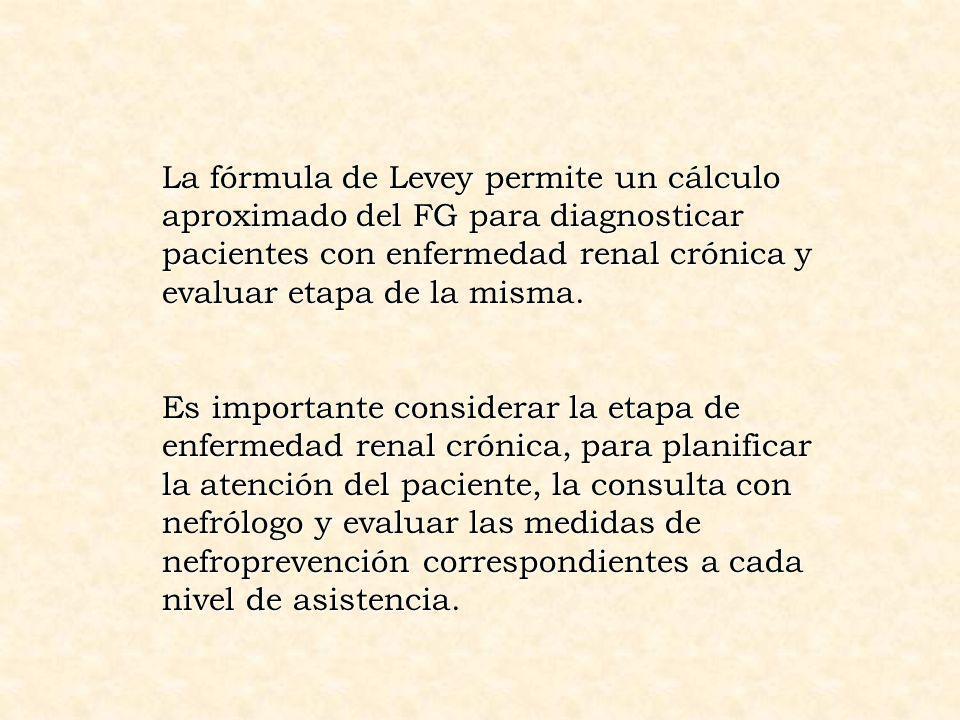 La fórmula de Levey permite un cálculo aproximado del FG para diagnosticar pacientes con enfermedad renal crónica y evaluar etapa de la misma. Es impo
