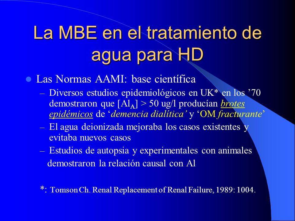 La MBE en el tratamiento de agua para HD Las Normas AAMI: base científica – Diversos estudios epidemiológicos en UK* en los 70 demostraron que [Al A ]