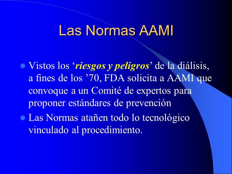 Las Normas AAMI Vistos los riesgos y peligros de la diálisis, a fines de los 70, FDA solicita a AAMI que convoque a un Comité de expertos para propone