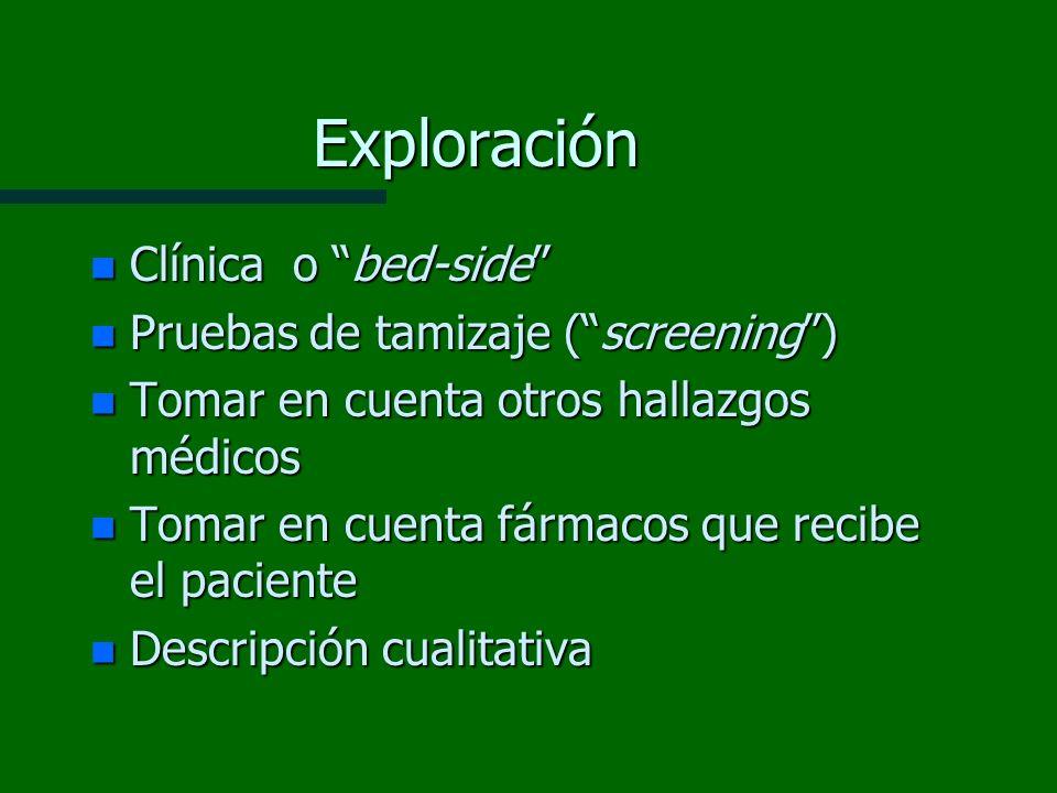 Exploración n Clínica o bed-side n Pruebas de tamizaje (screening) n Tomar en cuenta otros hallazgos médicos n Tomar en cuenta fármacos que recibe el