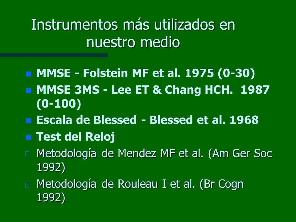 Instrumentos más utilizados en nuestro medio n n MMSE - Folstein MF et al. 1975 (0-30) n n MMSE 3MS - Lee ET & Chang HCH. 1987 (0-100) n n Escala de B