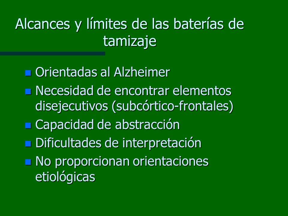Alcances y límites de las baterías de tamizaje n Orientadas al Alzheimer n Necesidad de encontrar elementos disejecutivos (subcórtico-frontales) n Cap