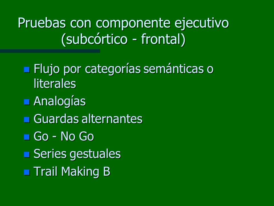 Pruebas con componente ejecutivo (subcórtico - frontal) n Flujo por categorías semánticas o literales n Analogías n Guardas alternantes n Go - No Go n