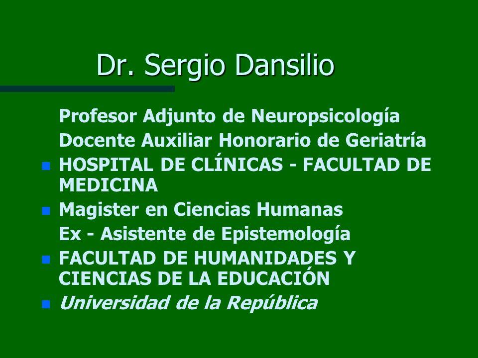 Dr. Sergio Dansilio Profesor Adjunto de Neuropsicología Docente Auxiliar Honorario de Geriatría n n HOSPITAL DE CLÍNICAS - FACULTAD DE MEDICINA n n Ma