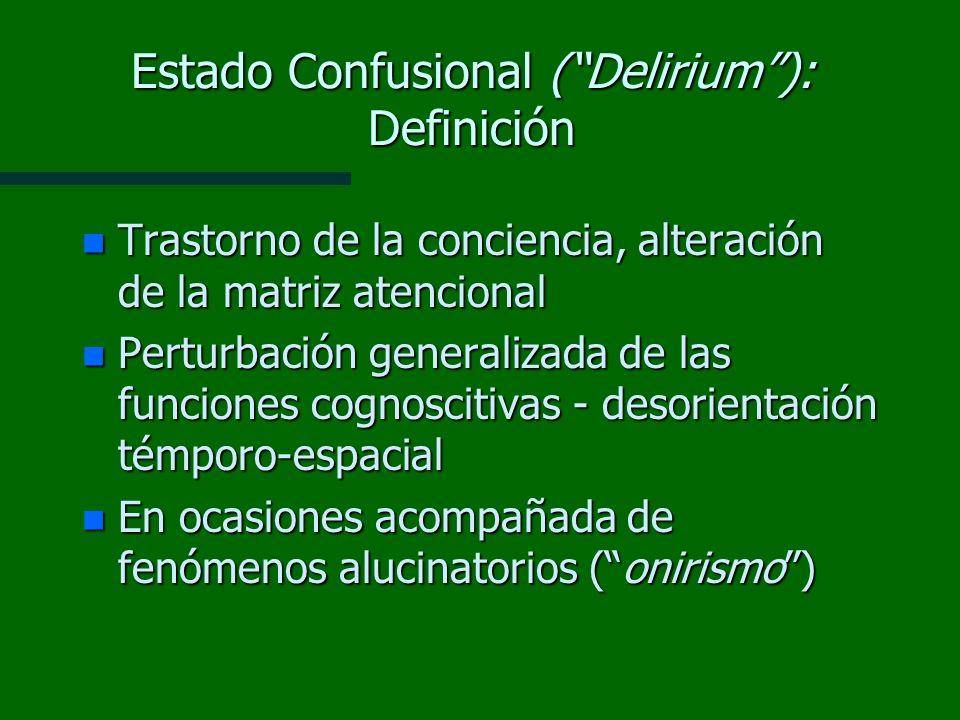 Estado Confusional (Delirium): Definición n Trastorno de la conciencia, alteración de la matriz atencional n Perturbación generalizada de las funcione