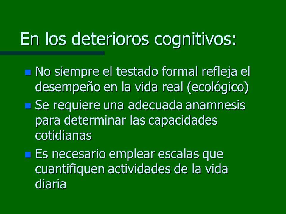 En los deterioros cognitivos: n No siempre el testado formal refleja el desempeño en la vida real (ecológico) n Se requiere una adecuada anamnesis par
