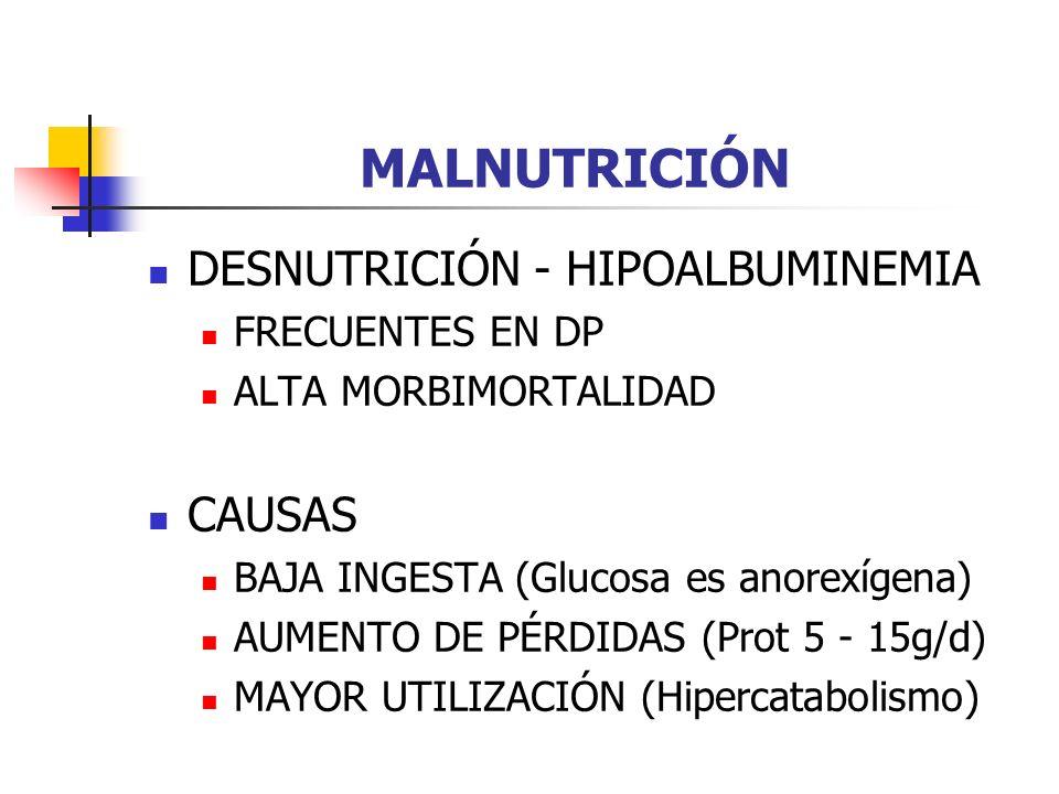 MALNUTRICIÓN DESNUTRICIÓN - HIPOALBUMINEMIA FRECUENTES EN DP ALTA MORBIMORTALIDAD CAUSAS BAJA INGESTA (Glucosa es anorexígena) AUMENTO DE PÉRDIDAS (Prot 5 - 15g/d) MAYOR UTILIZACIÓN (Hipercatabolismo)
