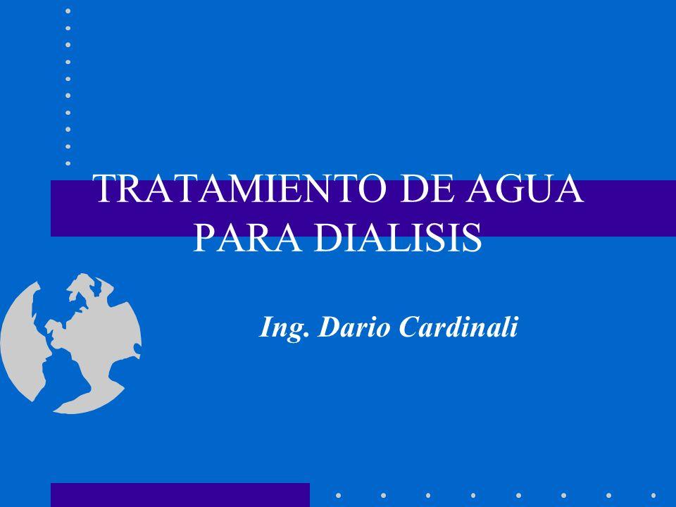 TRATAMIENTO DE AGUA PARA DIALISIS Ing. Dario Cardinali