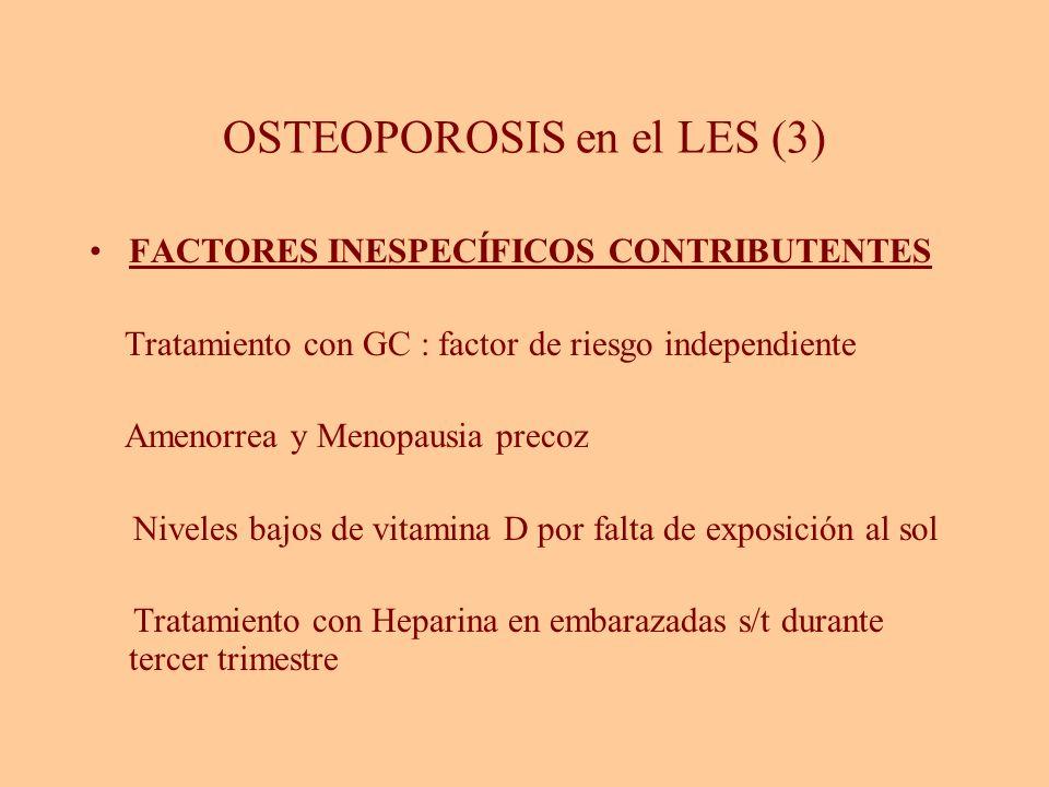 OSTEOPOROSIS en el LES (3) FACTORES INESPECÍFICOS CONTRIBUTENTES Tratamiento con GC : factor de riesgo independiente Amenorrea y Menopausia precoz Niv