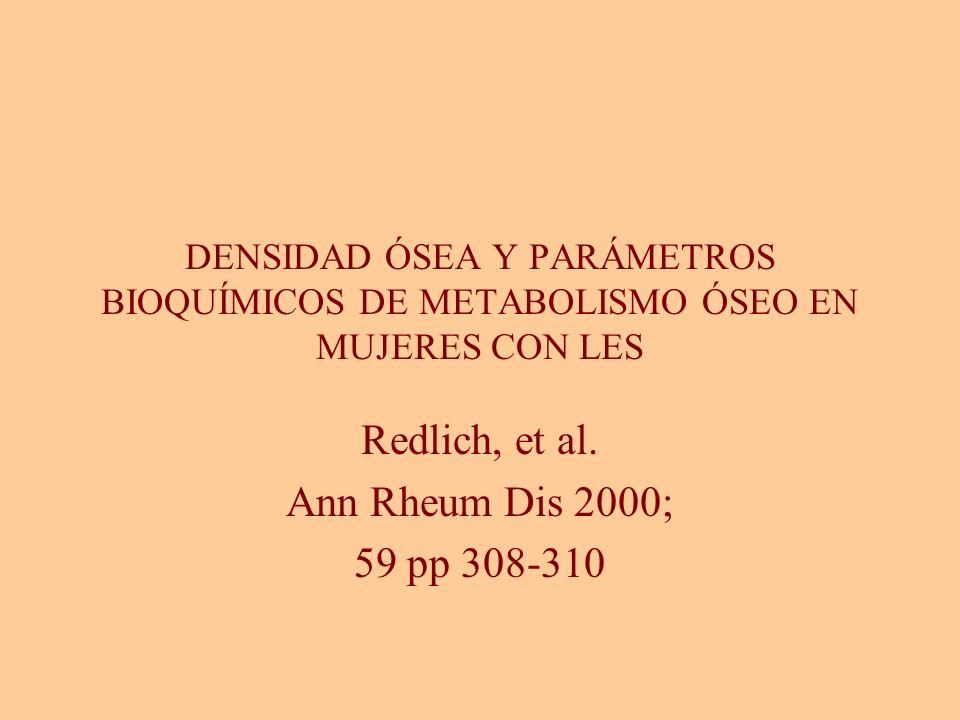 DENSIDAD ÓSEA Y PARÁMETROS BIOQUÍMICOS DE METABOLISMO ÓSEO EN MUJERES CON LES Redlich, et al. Ann Rheum Dis 2000; 59 pp 308-310