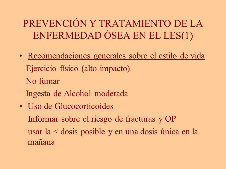 PREVENCIÓN Y TRATAMIENTO DE LA ENFERMEDAD ÓSEA EN EL LES(1) Recomendaciones generales sobre el estilo de vida Ejercicio físico (alto impacto). No fuma