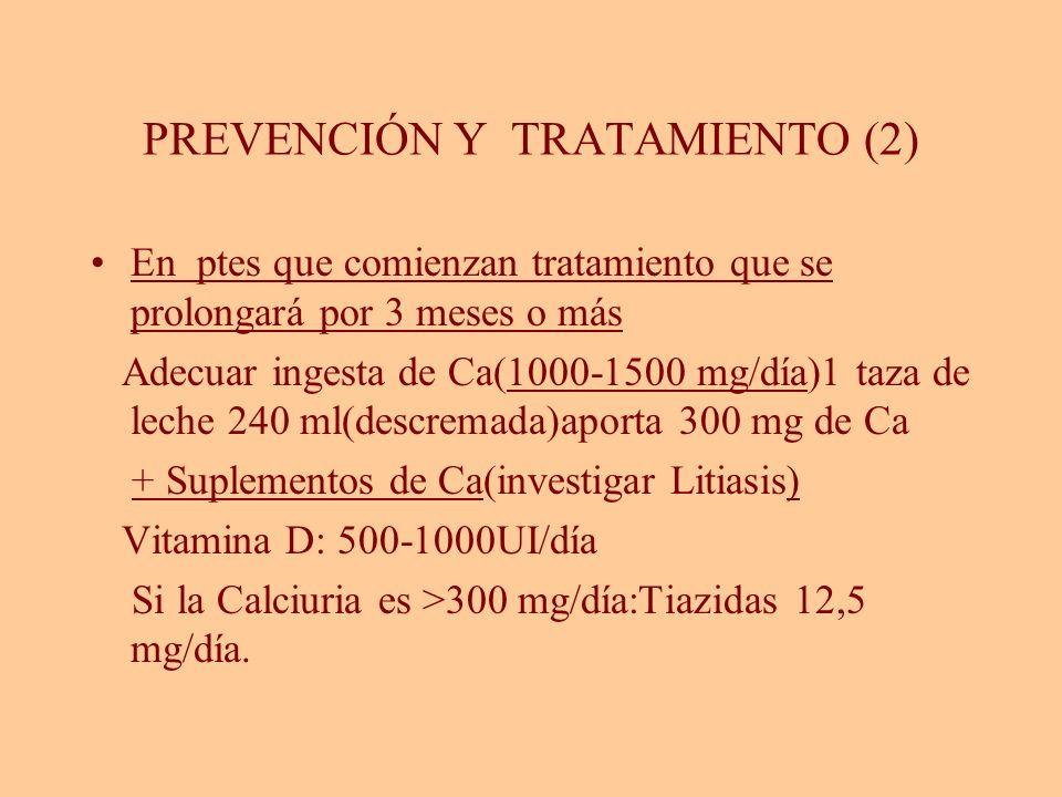 PREVENCIÓN Y TRATAMIENTO (2) En ptes que comienzan tratamiento que se prolongará por 3 meses o más Adecuar ingesta de Ca(1000-1500 mg/día)1 taza de le