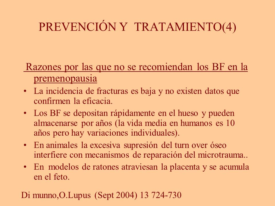 PREVENCIÓN Y TRATAMIENTO(4) Razones por las que no se recomiendan los BF en la premenopausia La incidencia de fracturas es baja y no existen datos que