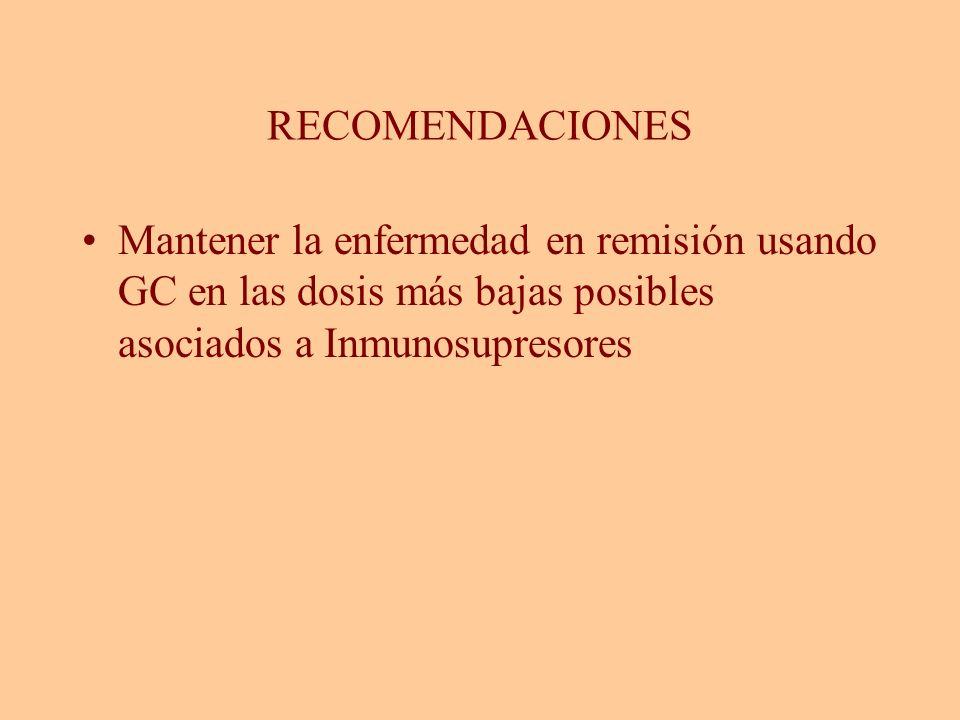 RECOMENDACIONES Mantener la enfermedad en remisión usando GC en las dosis más bajas posibles asociados a Inmunosupresores