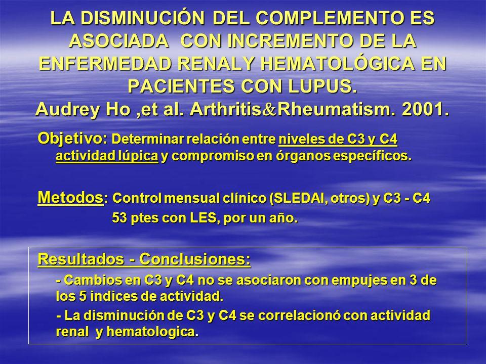 LA DISMINUCIÓN DEL COMPLEMENTO ES ASOCIADA CON INCREMENTO DE LA ENFERMEDAD RENALY HEMATOLÓGICA EN PACIENTES CON LUPUS. Audrey Ho,et al. Arthritis Rheu