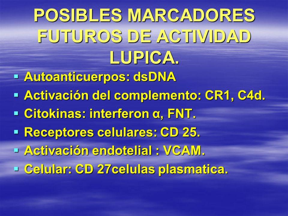POSIBLES MARCADORES FUTUROS DE ACTIVIDAD LUPICA. Autoanticuerpos: dsDNA Autoanticuerpos: dsDNA Activación del complemento: CR1, C4d. Activación del co