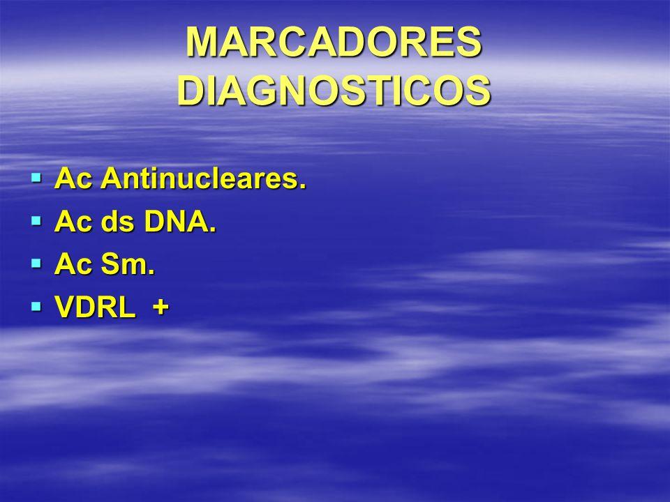 MARCADORES DIAGNOSTICOS Ac Antinucleares. Ac Antinucleares. Ac ds DNA. Ac ds DNA. Ac Sm. Ac Sm. VDRL + VDRL +