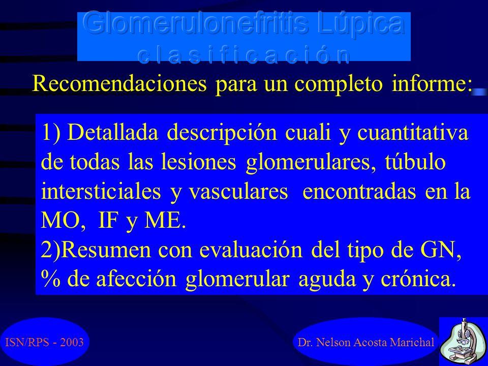 Dr. Nelson Acosta Marichal Indice de cronicidad 1) Esclerosis glomerular (segmentaria o global). 2) Sinequias flóculo-capsulares 3) Semiluna fibrosas