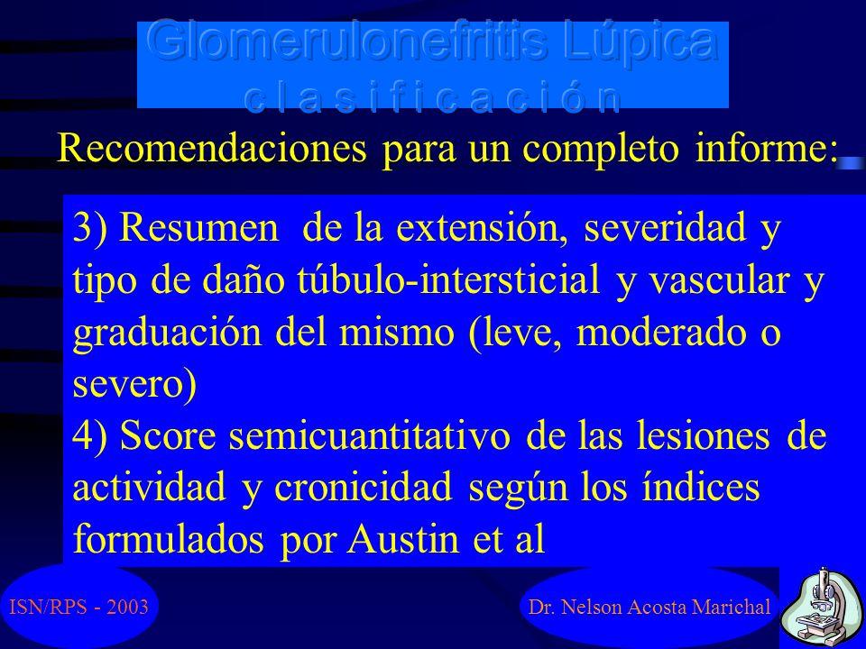 Dr. Nelson Acosta Marichal Recomendaciones para un completo informe: 1) Detallada descripción cuali y cuantitativa de todas las lesiones glomerulares,