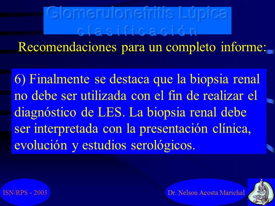 Dr. Nelson Acosta Marichal Recomendaciones para un completo informe: 5) Similar descripción y resumen debe ser realizado en pacientes re-biopsiados re