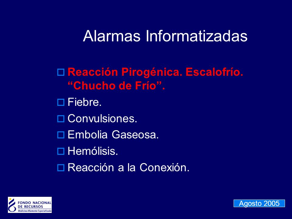 Alarmas Informatizadas Reacción Pirogénica. Escalofrío. Chucho de Frío. Fiebre. Convulsiones. Embolia Gaseosa. Hemólisis. Reacción a la Conexión. Agos