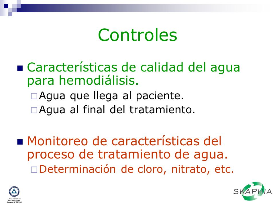 Controles Características de calidad del agua para hemodiálisis. Agua que llega al paciente. Agua al final del tratamiento. Monitoreo de característic
