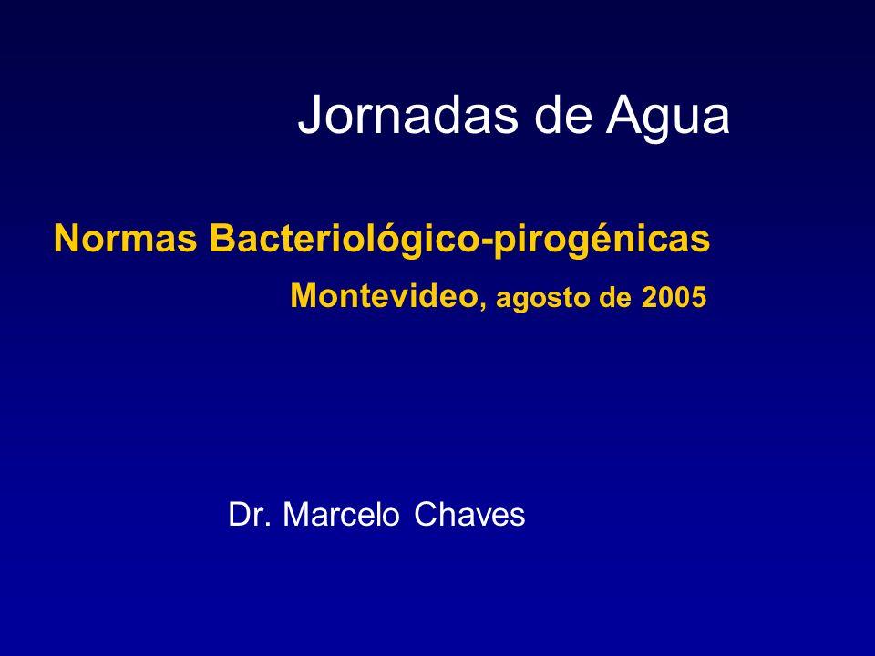 Jornadas de Agua Normas Bacteriológico-pirogénicas Montevideo, agosto de 2005 Dr. Marcelo Chaves