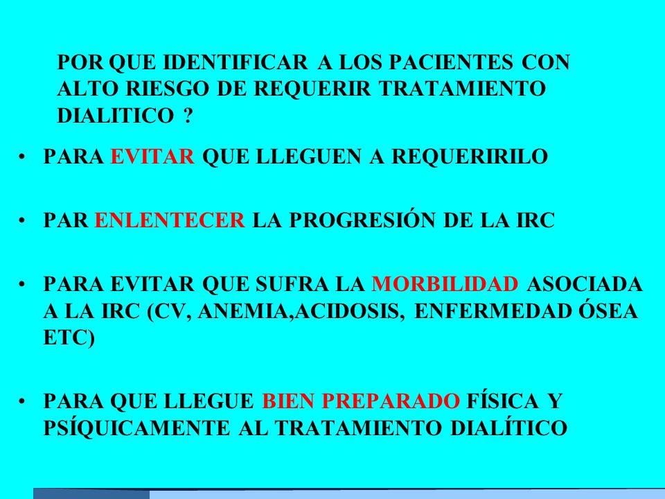 POR QUE IDENTIFICAR A LOS PACIENTES CON ALTO RIESGO DE REQUERIR TRATAMIENTO DIALITICO .
